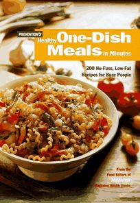 Preventions Healthy One-Dish Meals in Minutes: 200 No-Fuss