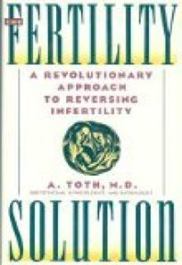 The Fertility Solution: A Revolutionary Approach to Reversing Infertility