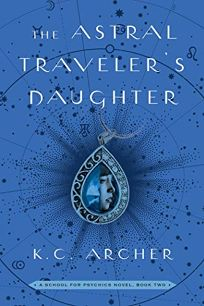 The Astral Traveler's Daughter A School for Psychics #2