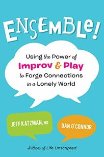 Ensemble!: Using the Power of Improv and Play to Forge Connections in a Lonely World