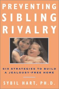 Preventing Sibling Rivalry: Six Strategies to Build a Jealousy-Free Home
