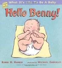 HELLO BENNY! WHAT ITS LIKE TO BE A BABY