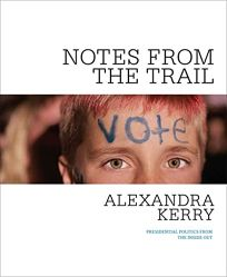 Notes from the Trail: Presidential Politics from the Inside Out