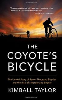 The Coyote's Bicycle: The Untold Story of Seven Thousand Bicycles and the Rise of a Borderland Empire