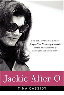 Jackie After O: One Remarkable Year When Jacqueline Kennedy Onassis Defied Expectations & Rediscovered Her Dreams