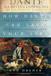 How Dante Can Save Your Life: The Life-Changing Wisdom of Historys Greatest Poem