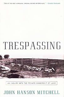 Trespassing: An Inquiry Into the Private Ownership of Land