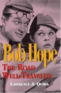 Bob Hope: The Road Well-Traveled: Hardcover