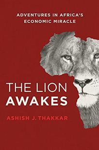 The Lion Awakes: Adventures in Africas Economic Miracle