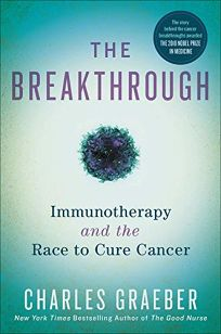 Nonfiction Book Review: The Breakthrough: Immunotherapy and the Race to Cure Cancer by Charles Graeber. Twelve, $28 (320p) ISBN 978-1-4555-6850-5