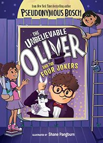 Children's Book Review: The Unbelievable Oliver and the Four Jokers by Pseudonymous Bosch, illus. by Shane Pangburn. Dial, $15.99 (192p) ISBN 978-0-5255-5232-1