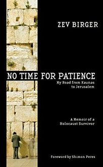 No Time for Patience: My Road from Kovno to Jerusalem