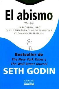 El Abismo: Un Pequeno Libro Que Le Ensenara Cuando Renunciar y Cuando Perseverar = The Dip
