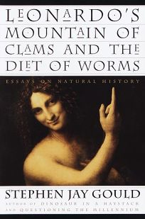 Leonardos Mountain of Clams and the Diet of Worms: Essays on Natural History