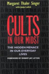 Cults in Our Midst: The Hidden Menace in Our Everyday Lives