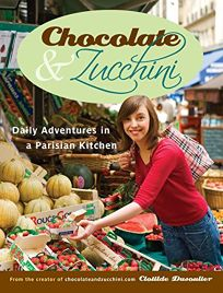 Chocolate & Zucchini: Daily Adventures in a Parisian Kitchen