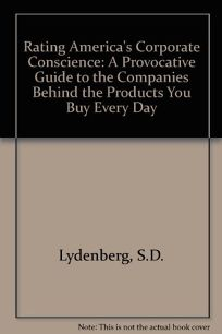 Rating Americas Corporate Conscience: A Provocative Guide to the Companies Behind the Products You Buy Every Day
