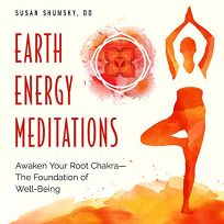Earth Energy Meditations: Awaken Your Root Chakra—The Foundation of Well-Being