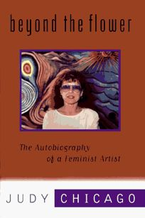 Beyond the Flower: 9the Autobiography of a Feminist Artist
