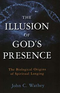 The Illusion of God's Presence: The Biological Origins of Spiritual Longings