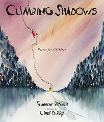 Children's Book Review: Climbing Shadows: Poems for Children by Shannon Bramer, illus. by Cindy Derby. Groundwood, $18.95 (44p) ISBN 978-1-77306-095-8