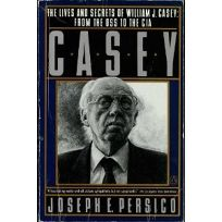 Casey: The Lives and Secrets of William J. Casey: From the OSS to the CIA