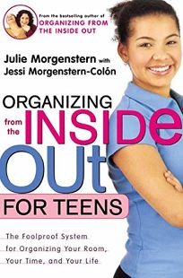 Organizing from the Inside Out for Teens: The Foolproof System for Organizing Your Room