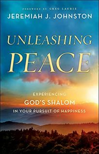 Unleashing Peace: Experiencing God's Shalom in Your Pursuit of Happiness