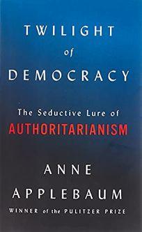 The Twilight of Democracy: The Seductive Lure of Authoritarianism