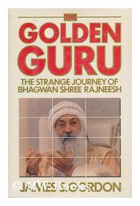 The Golden Guru: The Strange Journey of Bhagwan Shree Rajneesh