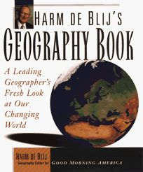 Harm de Blijs Geography Book: A Leading Geographers Fresh Look at Our Changing World