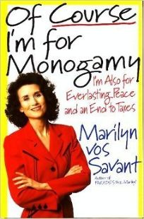 Of Course Im for Monogamy: Im Also for Everlasting Peace and an End to Taxes