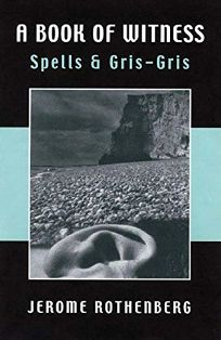 A BOOK OF WITNESS: Spells & Gris-Gris