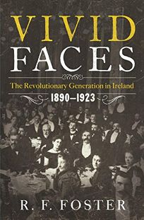 Vivid Faces: The Revolutionary Generation in Ireland