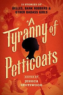 A Tyranny of Petticoats: 15 Stories of Belles