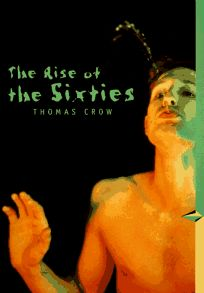 The Rise of the Sixties: American and European Art in the Era of Dissent Trade Version