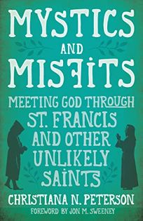 Mystics and Misfits: Meeting God Through St. Francis and Other Unlikely Saints