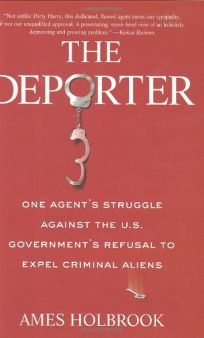The Deporter: One Agents Struggle Against the U.S. Governments Refusal to Expel Criminal Aliens
