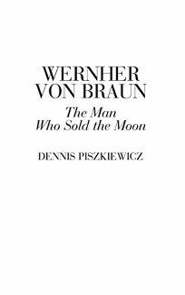 Wernher Von Braun: The Man Who Sold the Moon