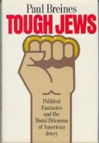 Tough Jews: Political Fantasies and the Moral Dilemma of American Jewry