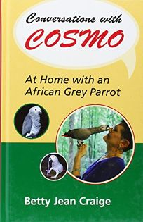 Conversations with Cosmo: At Home with an African Grey Parrot