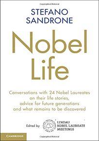 Nobel Life: Conversations with 24 Nobel Laureates on Their Life Stories