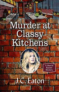 Murder at Classy Kitchens: A Marcie Rayner Mystery