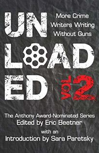 Unloaded 2: More Crime Writers Writing Without Guns
