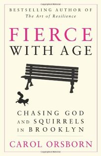 Fierce with Age: Chasing God and Squirrels in Brooklyn