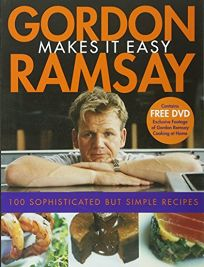Gordon Ramsay Makes It Easy: 100 Simple but Sophisticated Recipes