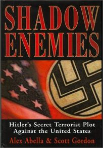 SHADOW ENEMIES: Hitlers Secret Terrorist Plot Against the United States