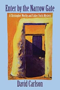 Enter by the Narrow Gate: A Christopher Worthy/ Father Fortis Mystery