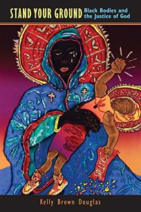 Stand Your Ground: Black Bodies and the Justice of God