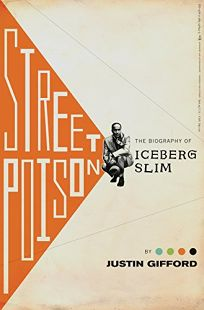 Street Poison: The Life and Times of Iceberg Slim